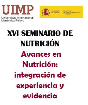 XVI SEMINARIO DE NUTRICIÓN UIMP: Avances en Nutrición: integración de experiencia y evidencia