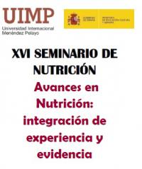 XVI UIMP NUTRITION SEMINAR: Advances in nutrition: integration of experience and evidence